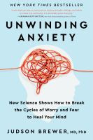 Unwinding anxiety : new science shows how to break the cycles of worry and fear to heal your mind Book cover