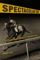 Spectacular Bid : the last superhorse of the twentieth century Book cover