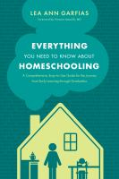 Everything you need to know about homeschooling : a comprehensive, easy-to-use guide for the journey from early learning through graduation Book cover