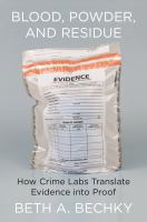 Blood, powder, and residue : how crime labs translate evidence into proof  Cover Image
