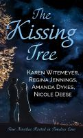 The kissing tree : four novellas rooted in timeless love  Cover Image