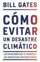 Como evitar un desastre climatico : las soluciones que ya tenemos y los avances que aun necesitamos  Cover Image