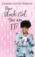 Dear black girl, you are it! : a guide to becoming an intelligent & triumphant black girl Book cover
