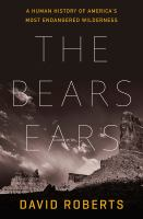 The Bears Ears : a human history of America's most endangered wilderness Book cover