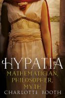 Hypatia : mathematician, philosopher, myth Book cover