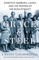 Grace & steel : Dorothy, Barbara, Laura, and the women of the Bush dynasty Book cover
