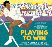 Playing to win : how Althea Gibson broke barriers and changed tennis forever Book cover