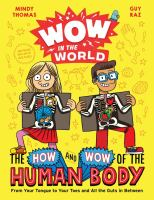 The how and wow of the human body : from your tongue to your toes and all the guts in between