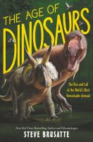 The age of dinosaurs : the rise and fall of the world's most remarkable animals Book cover