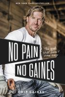 No pain, no Gaines : the good stuff doesn't come easy Book cover