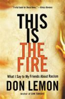 This is the fire : what I say to my friends about racism Book cover