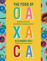 The food of Oaxaca : recipes and stories from Mexico's culinary capital Book cover