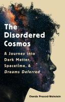 The disordered cosmos : a journey into dark matter, spacetime, and dreams deferred Book cover