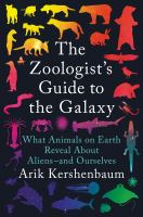 The zoologist's guide to the galaxy : what animals on earth reveal about aliens--and ourselves Book cover
