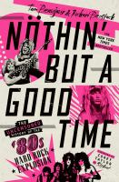 Nöthin' but a good time : the uncensored history of the '80s hard rock explosion Book cover