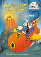 Oh, the lavas that flow! : all about volcanoes