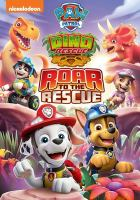 PAW Patrol : dino rescue. Roar to the rescue. Cover Image