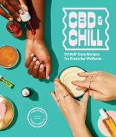 CBD & chill : 75 self-care recipes for everyday wellness Book cover