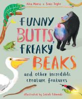 Funny Butts, Freaky Beaks: and other incredible creature features Book cover