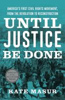 Until justice be done : America's first civil rights movement, from the Revolution to Reconstruction Book cover