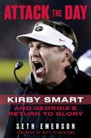 Attack the day : Kirby Smart and Georgia's return to glory Book cover