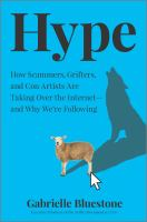 Hype : how scammers, grifters, and con artists are taking over the internet--and why we're following  Cover Image