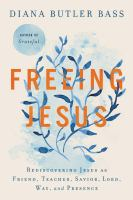 Freeing Jesus : rediscovering Jesus as Friend, Teacher, Savior, Lord, Way, and Presence Book cover
