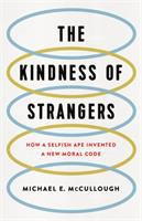The kindness of strangers : how a selfish ape invented a new moral code Book cover
