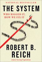 The system : who rigged it, how we fix it / Robert B. Reich Book cover