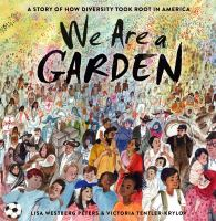 We are a garden : a story of how diversity took root in America Book cover