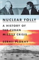 Nuclear folly : a history of the Cuban Missile Crisis Book cover