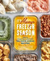 It's always freezer season : how to freeze like a chef with 100 make-ahead recipes Book cover