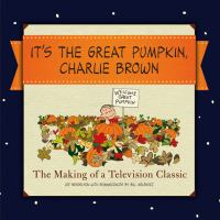 It's the Great Pumpkin, Charlie Brown : the making of a television classic Book cover