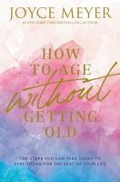 How to age without getting old : the steps you can take today to stay young for the rest of your life Book cover