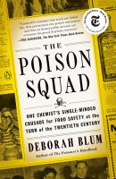 The poison squad : one chemist's single-minded crusade for food safety at the turn of the twentieth century Book cover