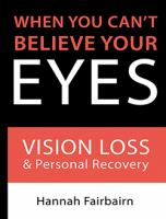 When you can't believe your eyes : vision loss and personal recovery Book cover