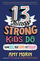13 things strong kids do : think big, feel good, act brave  Cover Image