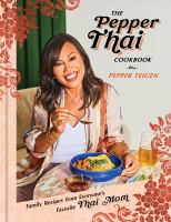 The pepper Thai cookbook : family recipes from everyone's favorite Thai mom Book cover