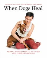 When dogs heal : powerful stories of people living with HIV and the dogs that saved them Book cover