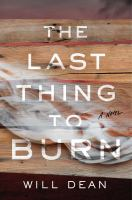 The last thing to burn : a novel Book cover