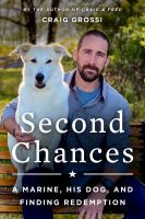 Second chances : a Marine, his dog, and finding redemption Book cover