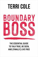 Boundary boss : the essential guide to talk true, be seen, and (finally) live free Book cover