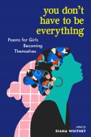 You don't have to be everything : poems for girls becoming themselves  Cover Image