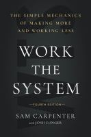 Work the system : the simple mechanics of making more and working less Book cover