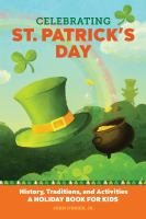 Celebrating St. Patrick's Day : history, traditions, and activities : a holiday book for kids Book cover