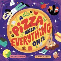 A pizza with everything on it by by Kyle Scheele ; illustrated by Andy J Pizza.