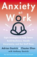 Anxiety at work : 8 strategies to help teams build resilience, handle uncertainty, and get stuff done Book cover