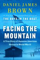 Facing the mountain : a true story of Japanese American heroes in World War II Book cover