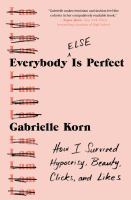 Everybody else is perfect : how I survived hypocrisy, beauty, clicks, and likes Book cover