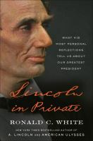 Lincoln in private : what his most personal reflections tell us about our greatest president Book cover
